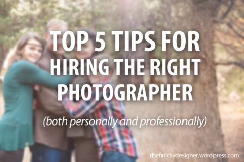 Top 5 Tips for Hiring the Right Photographer - The Finicky Designer